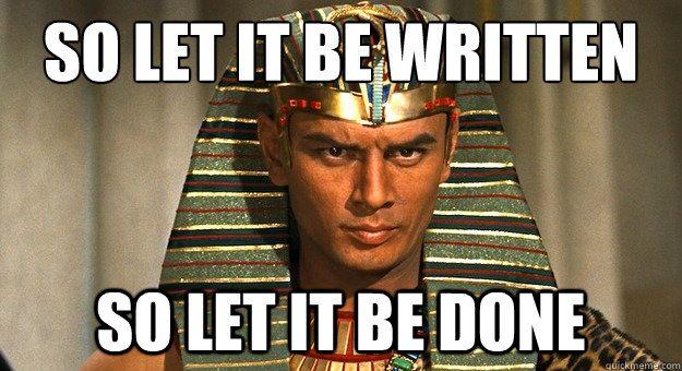 so let it be written so let it be done